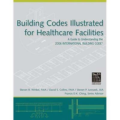 Building Codes Illustrated for Healthcare Facilities: A - Paperback NEW PE 2007-