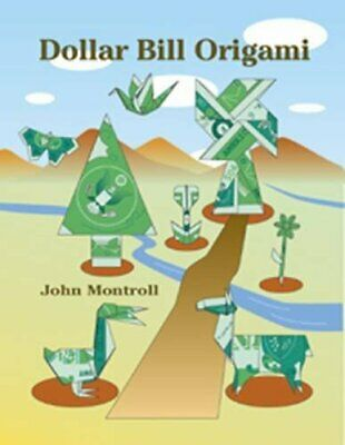 Dollar Bill Origami (Dover Origami Papercraft) by John Montroll Paperback Book
