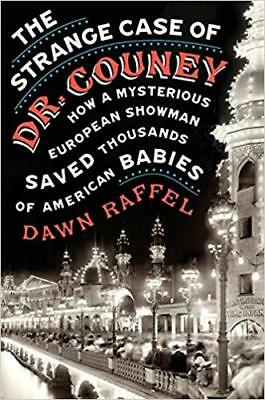 The Strange Case of Dr. Couney: How a Mysterious European Showman Saved Th [PDF]