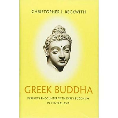Greek Buddha: Pyrrho's Encounter with Early Buddhism in - Hardcover NEW Christop