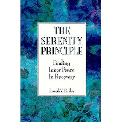 The Serenity Principle: Finding Inner Peace in Recovery - Paperback NEW Bailey,