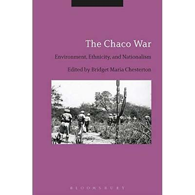 The Chaco War: Environment, Ethnicity, and Nationalism Chesterton, Bridget Maria
