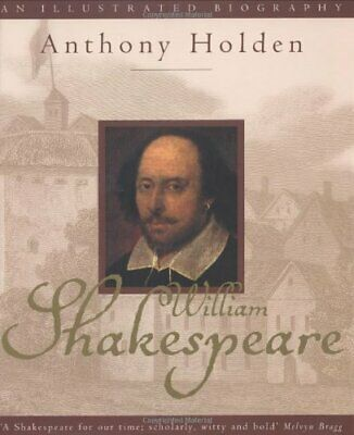 William Shakespeare: An Illustrated Biography by Holden, Anthony Hardback Book