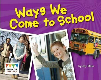 Ways We Come to School (Engage Literacy Green) by Dale, Jay Book The Cheap Fast