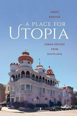 A Place for Utopia: Urban Designs from South Asia by Smriti Srinivas (English) P