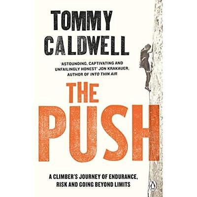The Push: A Climber's Journeyof Endurance, Risk and Go - Paperback NEW Caldwell