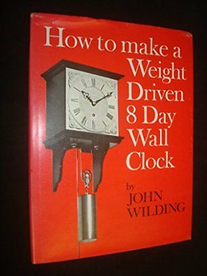 How to Make a Weight-driven 8-day Wall Clock by Wilding, John Hardback Book The