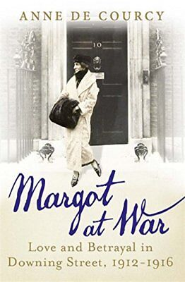 Margot at War: Love and Betrayal in Downing Street, 1912-1916 By Anne De Courcy