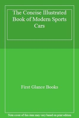 The Concise Illustrated Book of Modern Sports Cars By Laurie Ward