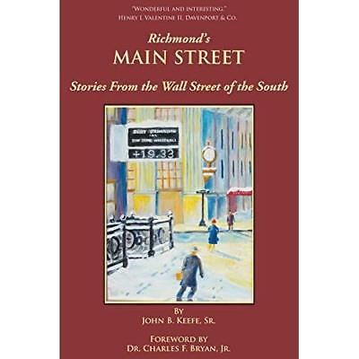 Richmond's Main Street: Stories from the Wall Street of the South Keefe, John B.