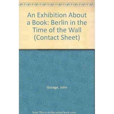 An Exhibition About a Book: Berlin in the Time of the Wall John Gosage
