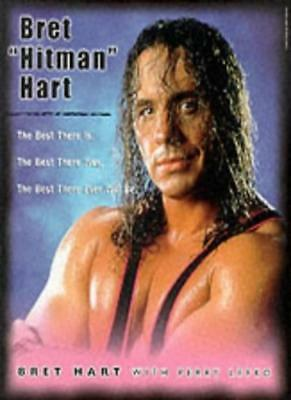 Bret Hitman Hart: The Best There Is, the Best There Was, the Best There Ever Wi