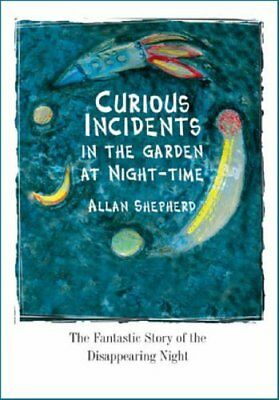 Curious Incidents in the Garden at Night-Time: The Fantastic Story of the Disap