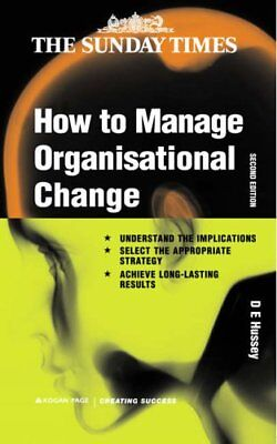 How to Manage Organizational Change (Creating Success) By D.E. Hussey