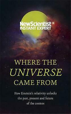 Where the Universe Came from: How Einstein's relativity unlocks the past, presen