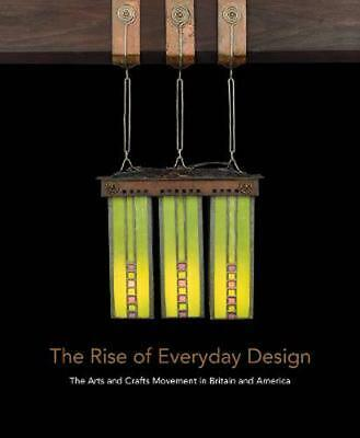 Rise of Everyday Design: The Arts and Crafts Movement in Britain and America by