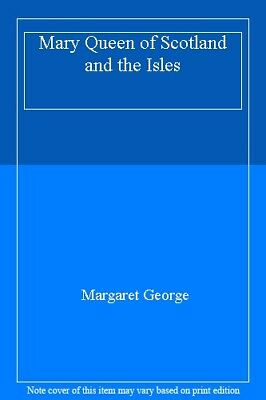 Mary Queen of Scotland and the Isles By Margaret George. 9780333584774