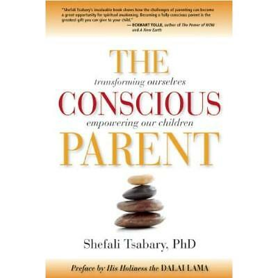 The Conscious Parent: Transforming Ourselves, Empowerin - Paperback NEW Tsabary,