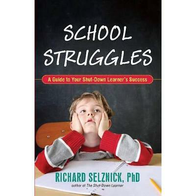 School Struggles: A Guide to Your Shut-Down Learner's S - Paperback NEW Richard