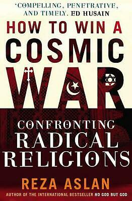 How to Win a Cosmic War: Confronting Radical Religion by Reza Aslan (English) Pa
