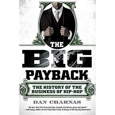 The Big Payback: The History of the Business of Hip-Hop - Paperback NEW Charnas,