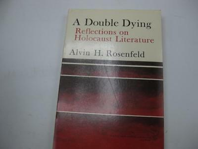 A Double Dying: Reflections on Holocaust Literature by Alvin Hirsch Rosenfeld