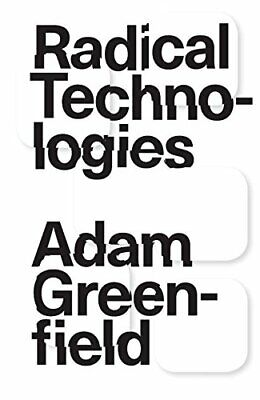 Radical Technologies: The Design of Everyday Life by Adam Greenfield Book The
