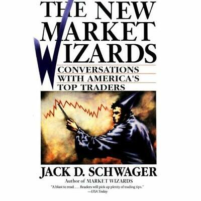 The New Market Wizards: Conversations With America's Top Traders Jack D. Schwage