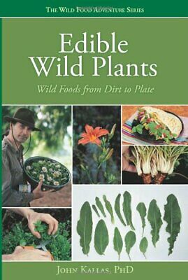 Edible Wild Plants: Wild Foods From Dirt To Plate (The Wild Food Adventure Serie