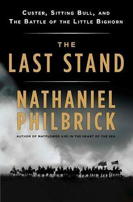 The Last Stand : Custer, Sitting Bull, and the Battle of the Little Big Horn by
