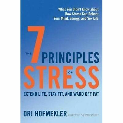 The 7 Principles of Stress: Extend Life, Stay Fit, and Ward Off Fat--What You Di