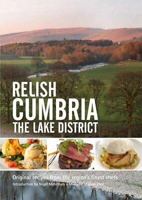 Relish Cumbria - The Lake District: Original Recipes from the Regions Finest .