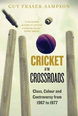 Cricket at the Crossroads: Class, Colour and Controversy from 1967 to 1977-Guy