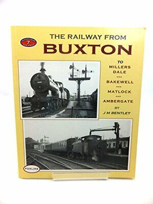 THE RAILWAY FROM BUXTON to BAKEWELL, MATLOCK & AMBERG... by BENTLEY J M & FOX G