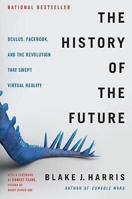 History of the Future: Oculus, Facebook, and the Revolution That Swept Virtual R