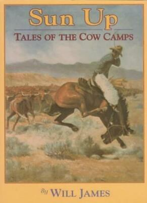 Sun Up: Tales of the Cow Camps (Tumbleweed (Paperback))-Will James