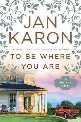 To Be Where You Are (A Mitford Novel) by Jan Karon (2018, eBooks)
