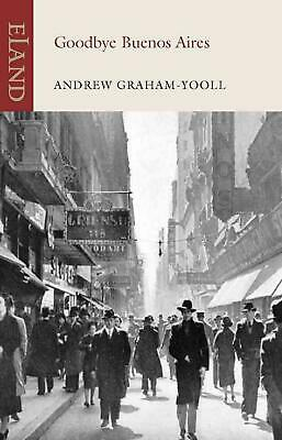 Goodbye Buenos Aires by Andrew Graham-Yooll (English) Paperback Book Free Shippi