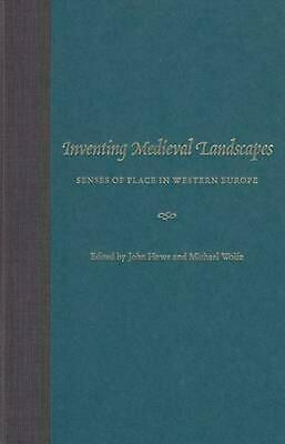 Inventing Medieval Landscapes: Senses of Place in Western Europe by John Howe (E