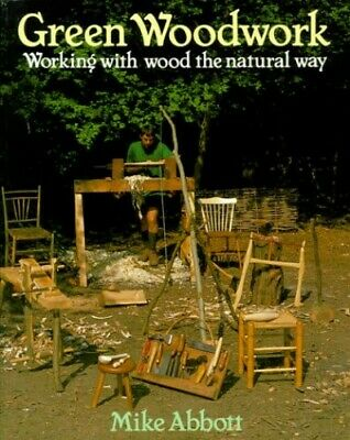Green Woodwork: Working with Wood the Natural Way by Abbott, Mike Paperback The