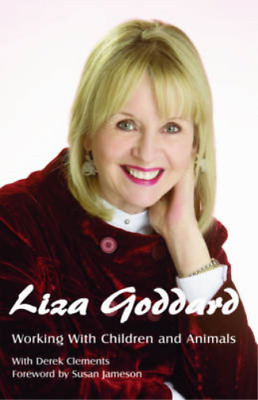 Working With Children and Animals: The Autobiography of Liza Goddard, Susan Jame