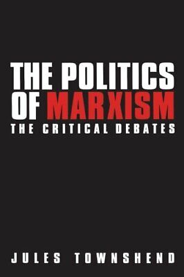 The Politics of Marxism: The Critical Debates by Townshend, Jules Paperback The