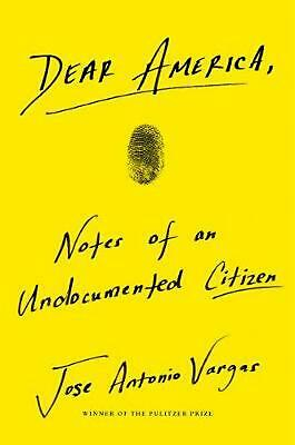 Dear America: Notes of an Undocumented Citizen by Jose Antonio Vargas Hardcover