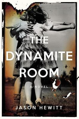 The Dynamite Room : A Novel by Jason Hewitt (2015, Hardcover)
