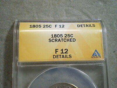 1805 Draped Bust Quarter F12 Anacs/ Scratched----Free Shipping------------