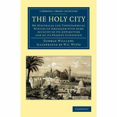The Holy City: Or Historical and Topographical Notices of Jerusalem with Some Ac