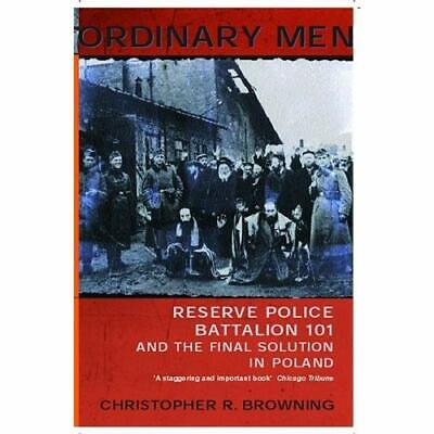 Ordinary Men: Reserve Police Battalion 101 and the Fina - Paperback NEW Browning