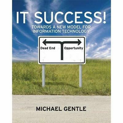 IT Success! Towards a New Model for Information Technol - Paperback NEW Gentle,