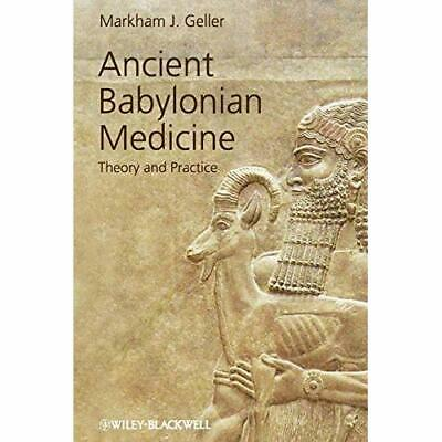 Ancient Babylonian Medicine: Theory and Practice (Ancie - Paperback NEW Markham