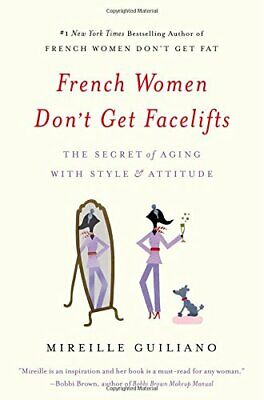 French Women Don't Get Facelifts: The Secret of Aging with Style & Attitude-M